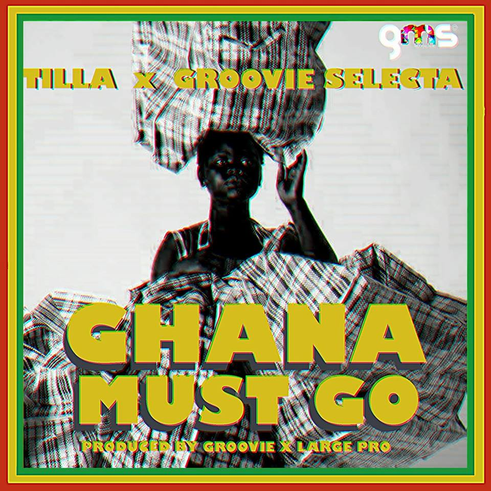 [Download][Hot Video+Audio]: Tilla - Ghana Must Go Featuring Groovie Selecta (Directed by Goddy Pro)