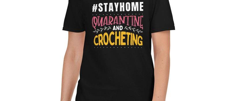 2020 #STAYHOME Quarantine and Crochet crocheting gift for the woman you love Short-Sleeve Unisex T-Shirt