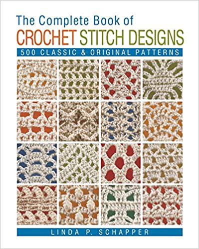 The Complete Book of Crochet Stitch Designs: 500 Classic & Original Patterns - crochet envy