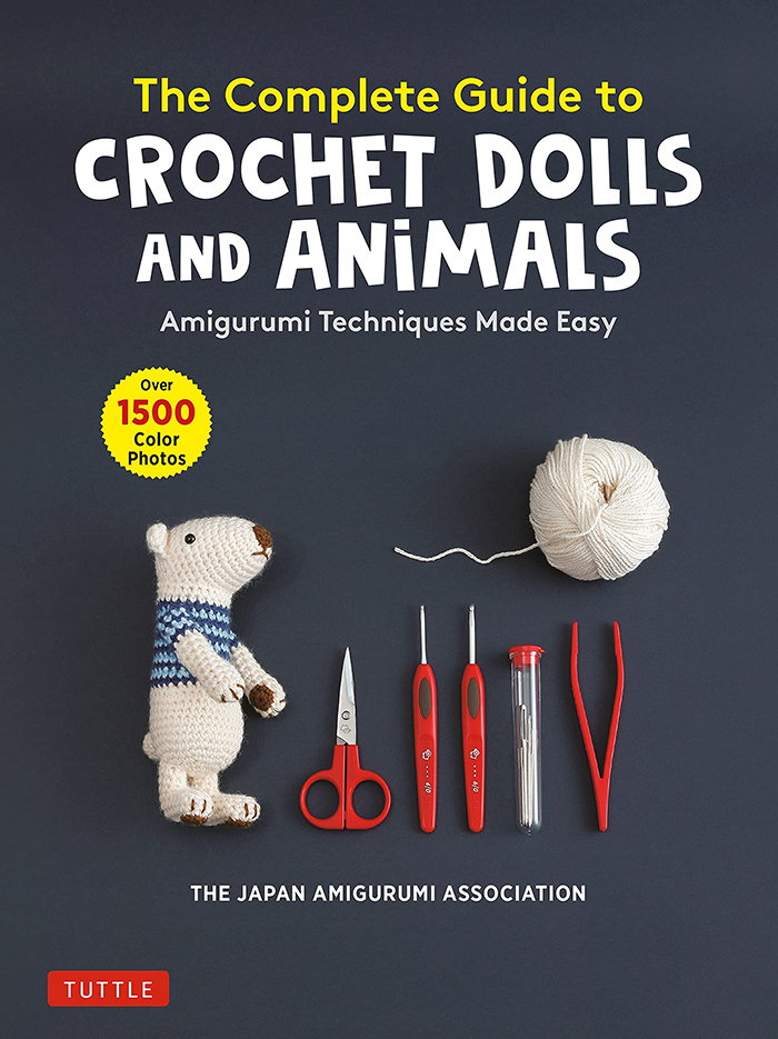 The Complete Guide to Crochet Dolls and Animals Amigurumi Techniques Made Easy
