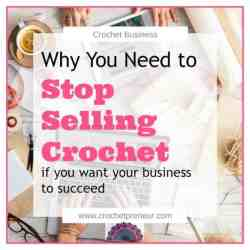 Why You Need to Stop Selling Crochet if You Want Your Business to Succeed