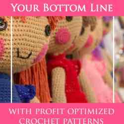 RADICALLY BOOST YOUR BOTTOM LINE WITH PROFIT-OPTIMIZED CROCHET PATTERNS