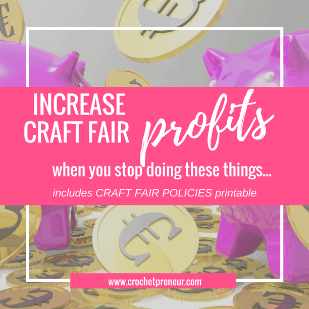 Pinterest graphic for Increase Craft Fair Profits when you stop doing these things includes Craft Fair Policies printable