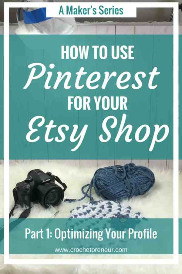 Pinterest graphic for A Maker's Series: How to Use Pinterest for your Etsy Shop. Part 1: Optimizing Your Profile.