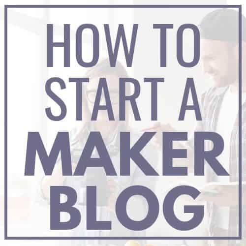 How to Start a Maker Blog