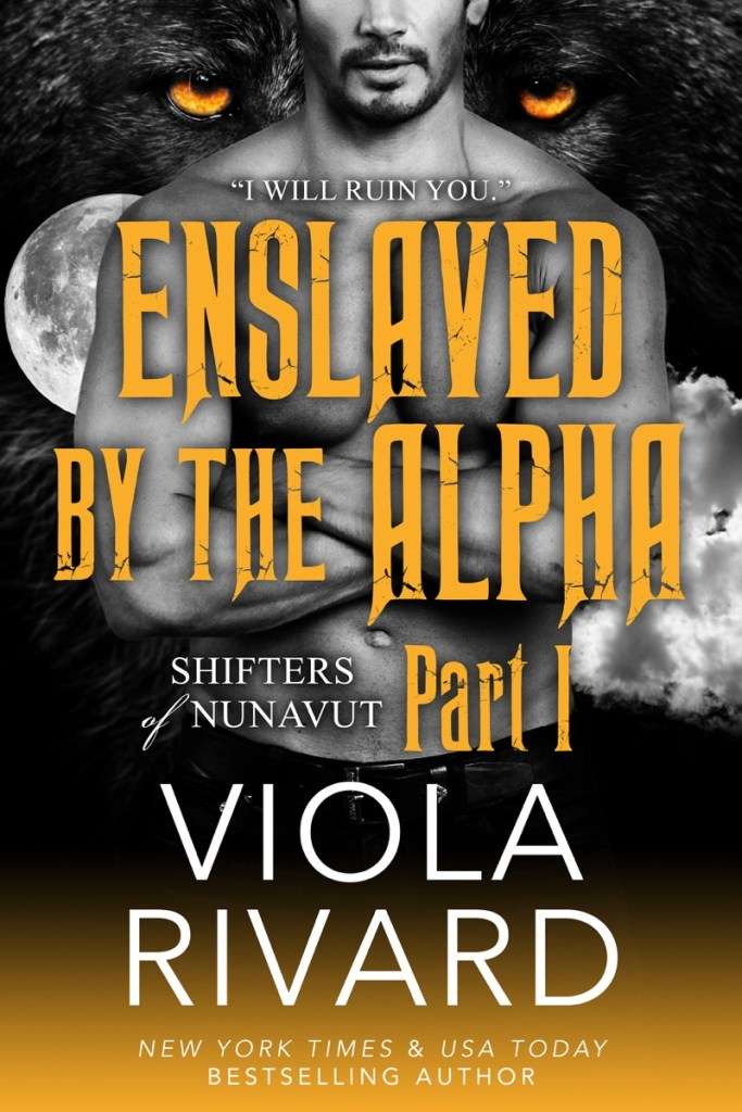 Enslaved by the Alpha Part One by Viola Rivard