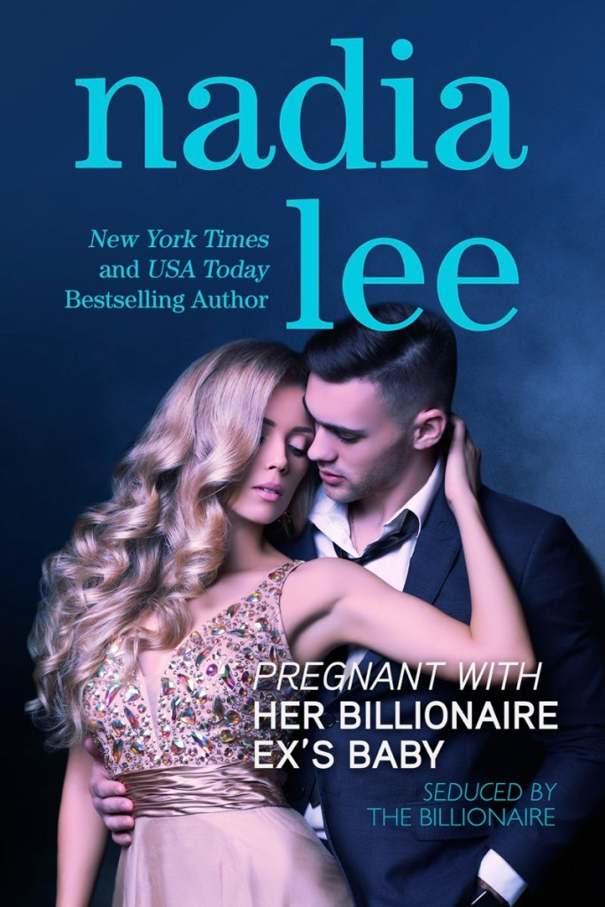 Pregnant with Her Billionaire Ex's Baby by Nadia Lee