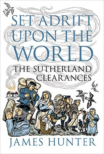 Set Adrift Upon the World - The Sutherland Clearances