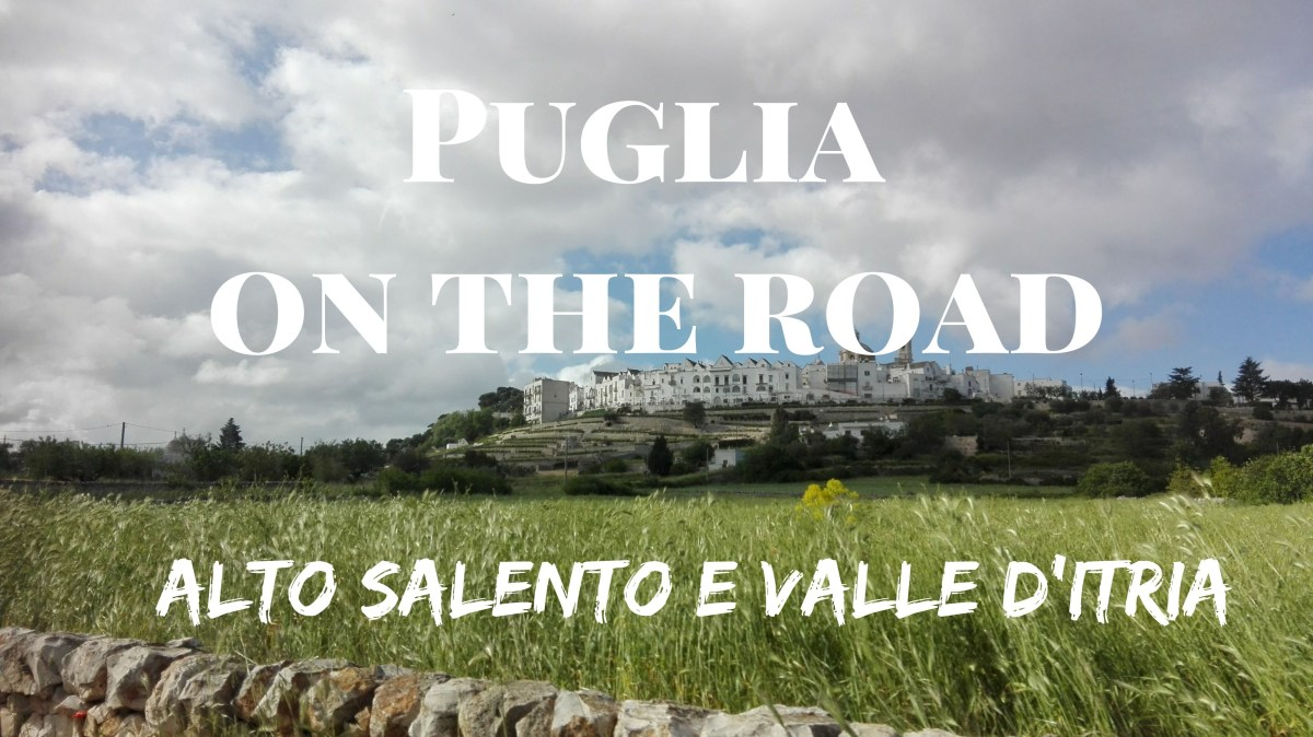 Puglia on the road: itinerario in alto Salento e Valle d'Itria