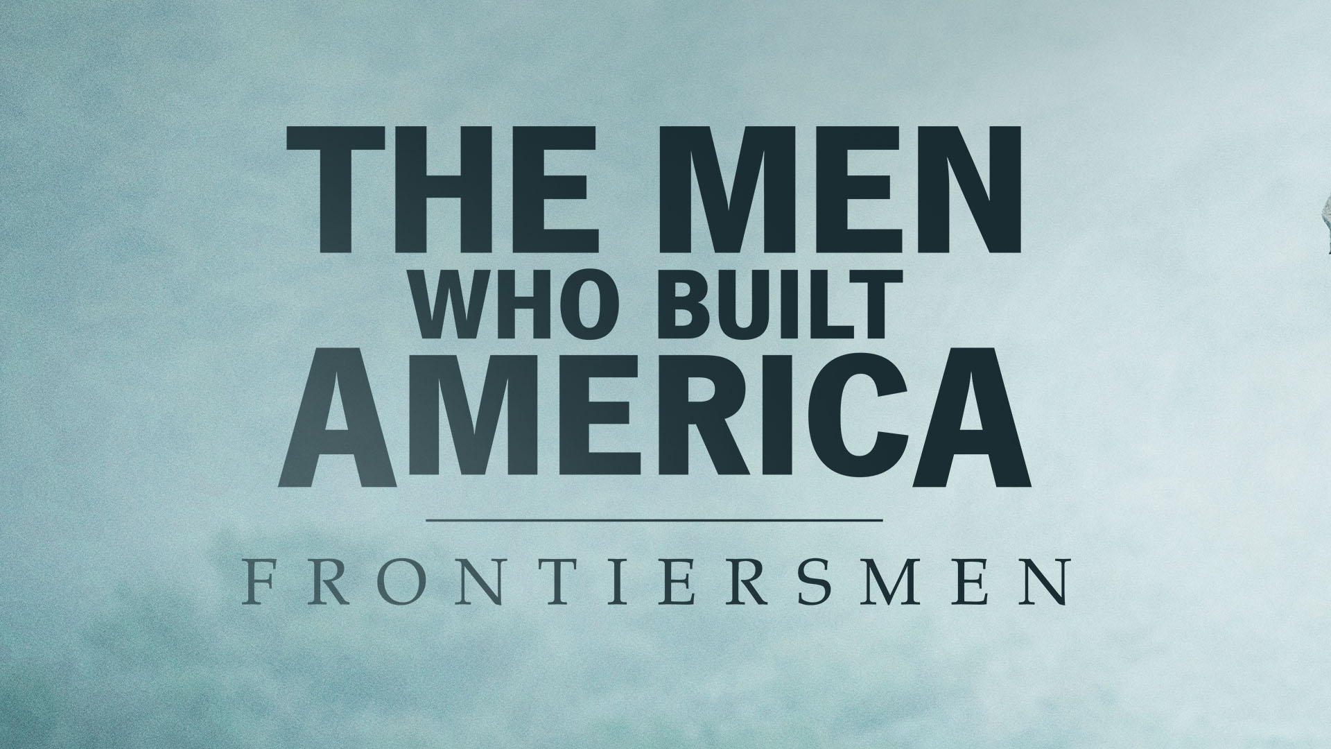 About The Men Who Built America Frontiersmen