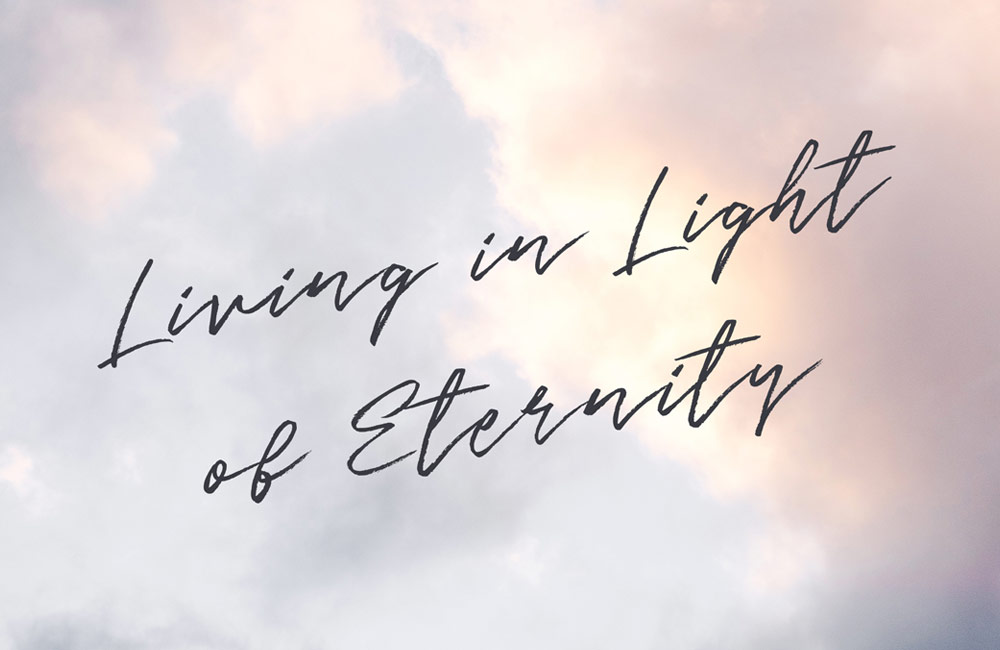 Living in Light of Eternity