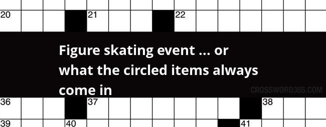 Figure skating event ... or what the circled items always come in crossword clue