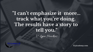 I can't emphasize it more … track what you're doing. The results have a story to tell you.