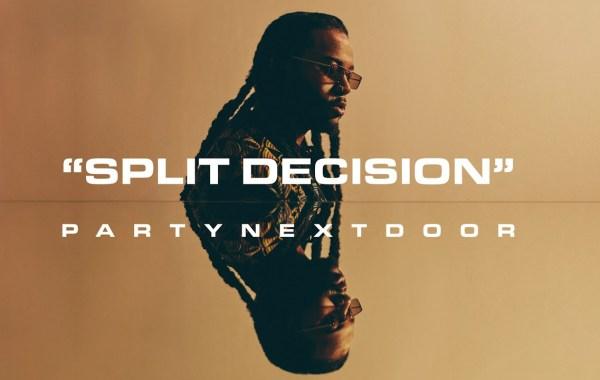 PARTYNEXTDOOR – SPLIT DECISION Lyrics