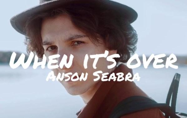 Anson Seabra – When It's Over lyrics