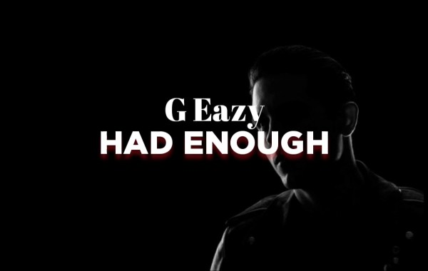 G-Eazy - Had Enough lyrics