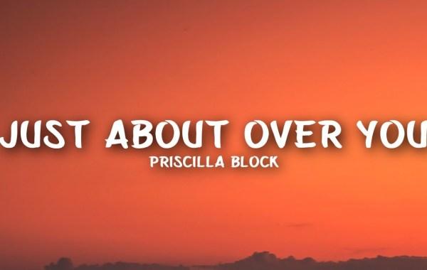 Priscilla Block – Just About Over You lyrics