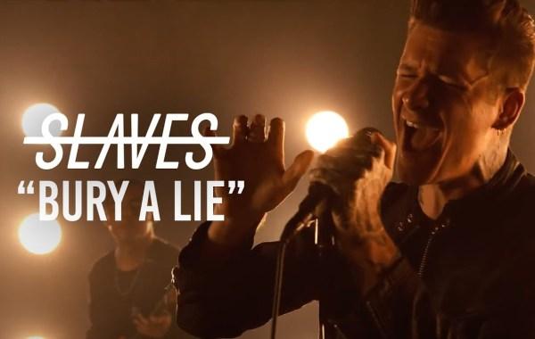 Slaves - Bury A Lie lyrics