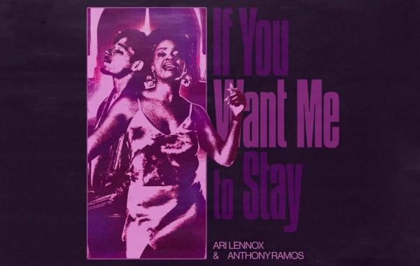 Ari Lennox & Anthony Ramos – If You Want Me To Stay lyrics
