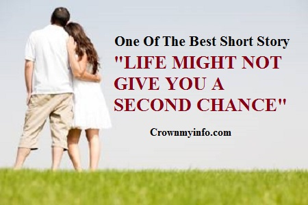 Life might not give you a second chance