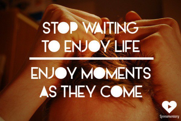 Stop waiting for life to happen