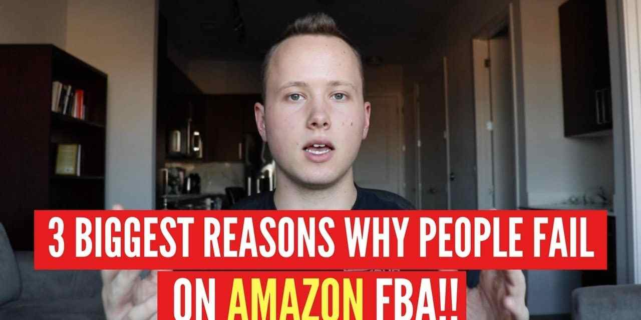 3 BIGGEST REASONS PEOPLE FAIL On Amazon FBA!! (Explained)