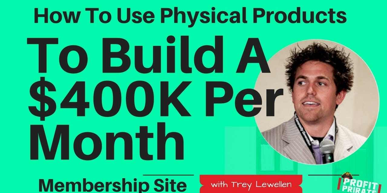 How To Use Physical Products To Build A $400K Per Month Membership Site w/ Trey Lewellen