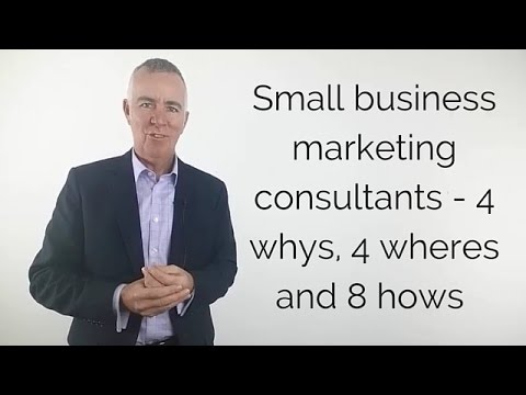 Small business marketing consultants – 4 whys, 4 wheres and 8 hows [video]