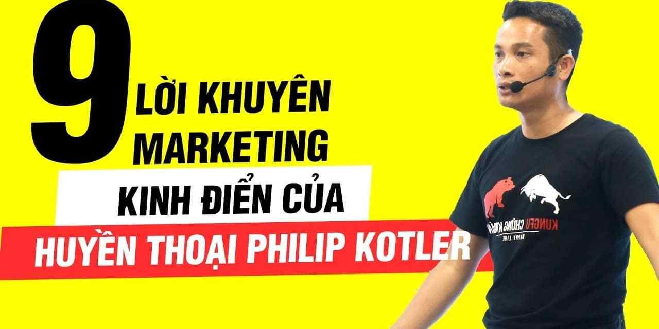 9 LỜI KHUYÊN MARKETING XƯƠNG MÁU, KINH ĐIỂN ĐỂ KIẾM TIỀN CỦA HUYỀN THOẠI PHILIP KOTLER | Thai Pham
