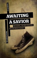 Awaiting A Savior; The Gospel, The New Creation and The End of Poverty, by Aaron Armstrong