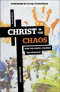Christ in the Chaos: How the Gospel Changes Motherhood, by Kimm Crandall