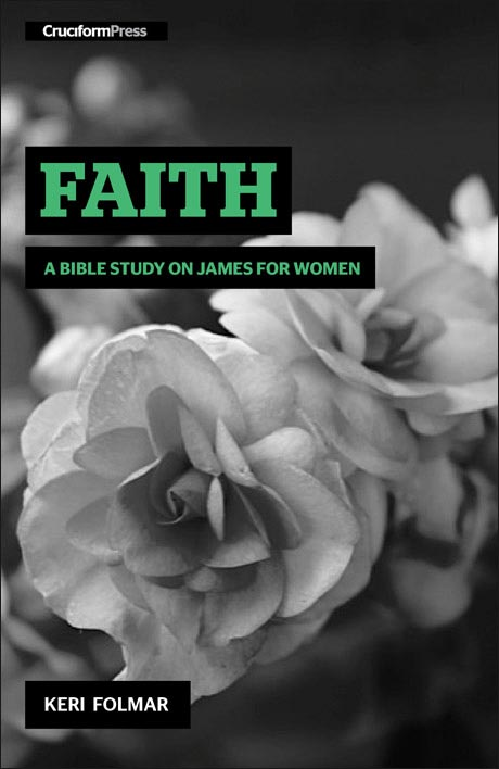 Faith: A Bible Study on James for Women, by Keri Folmar