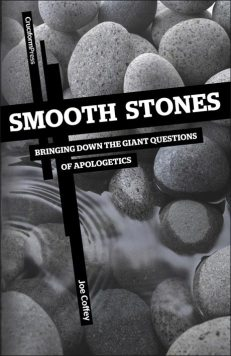 Smooth Stones: Bringing Down the Giant Questions of Apologetics, by Joe Coffey