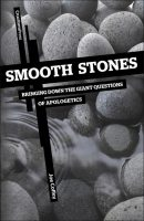 Smooth Stones; Bringing Down the Giant Questions of Apologetics, by Joe Coffey