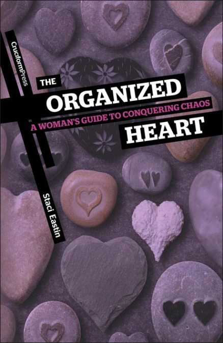 The Organized Heart: A Woman's Guide to Conquering Chaos, by Staci Eastin