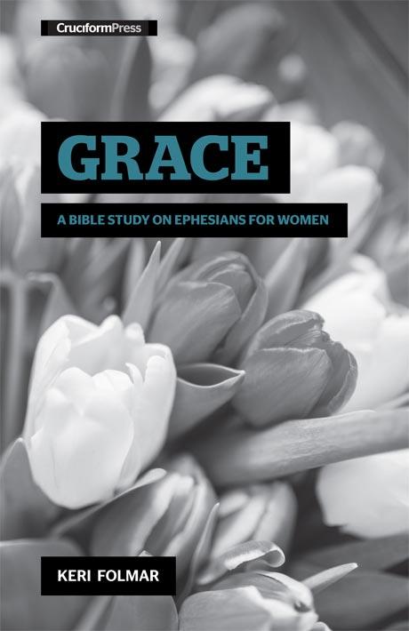 Grace: A Bible Study on Ephesians for Women, by Keri Folmar