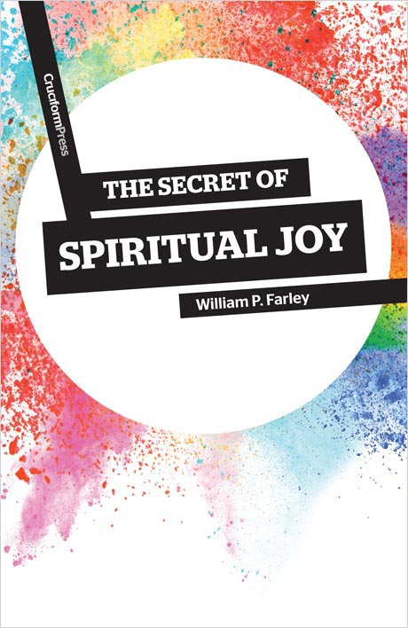 The Secret of Spiritual Joy, by William P. Farley