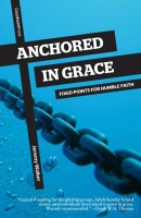 Anchored in Grace, Fixed Points for Humble Faith, by Jeremy Walker