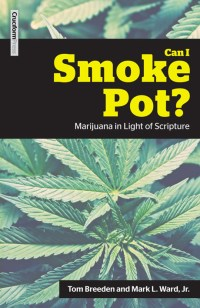 CAN I SMOKE POT? - Marijuana in Light of Scripture, by Tom Breeden and Mark L. Ward, Jr.
