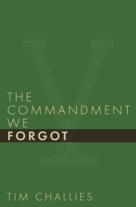 The Commandment We Forgot, by Tim Challies