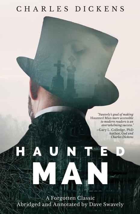 Haunted Man, by Charles Dickens, Abridged and Annotated by Dave SwavelyDave Swavely