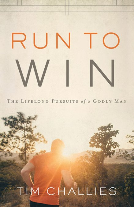 Run to Win: The Lifelong Pursuits of a Godly Man, by Tim Challies