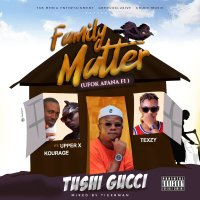 Tushi Gucci ft Kourage, Texzy & Upper X - Family Matter