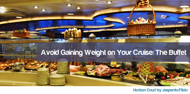 Avoid Gaining Weight on Your Cruise: The Buffet