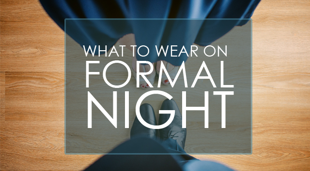 What to Wear on Formal Night