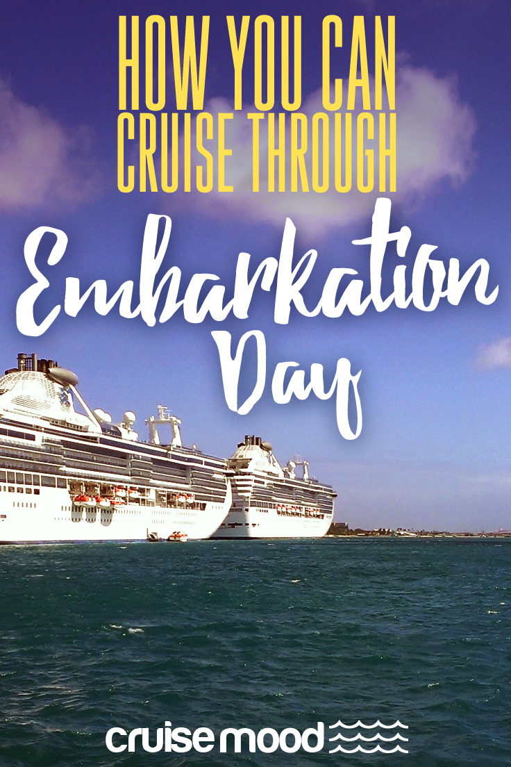How You Can Cruise Through Embarkation Day: What to expect, how to prepare, and what you should have with you to ensure you are a stress-free cruiser!