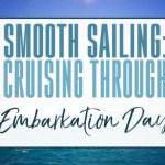 Smooth Sailing: How You Can Cruise Through Embarkation Day