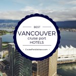 Best Vancouver Cruise Port Hotels
