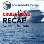 Cruise News Recap: January 25- 31, 2016
