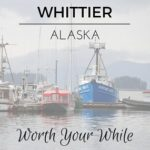 Whittier AK Worth Your While